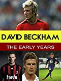 David Beckham - The Early Years