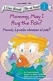 Mommy, May I Hug the Fish? / Mama, Puedo abrazar al pez? (I Can Read! Yo Se Leer!, Level 1)