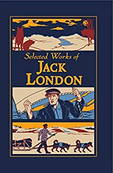Selected Works of Jack London (Leather-bound Classics) by [Jack London, Ken Mondschein]