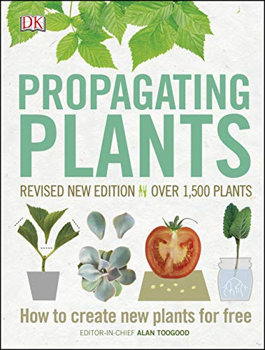 Propagating Plants: How to Create New Plants for Free by [Alan Toogood]