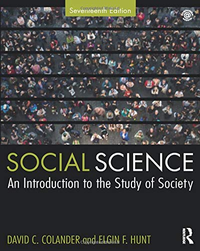 Compare Textbook Prices for Social Science: An Introduction to the Study of Society 17 Edition ISBN 9781138328266 by Colander, David C.,Hunt, Elgin F.