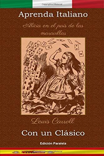 Aprenda Italiano con un clásico: Alicia en el país de las maravillas - Edición paralela [IT-ES]