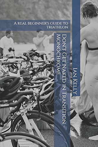 Don't Get Naked in Transition - Monochrome: A real beginner's guide to triathlon