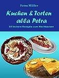 Kuchen & Torten alla Petra: 33 leckere Rezepte zum Nachbacken (Petras Kochbücher 4)