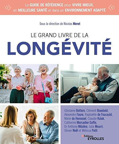 Le grand livre de la longévité: Le guide de référence pour vivre mieux, en meilleure santé et dans un environnement adapté