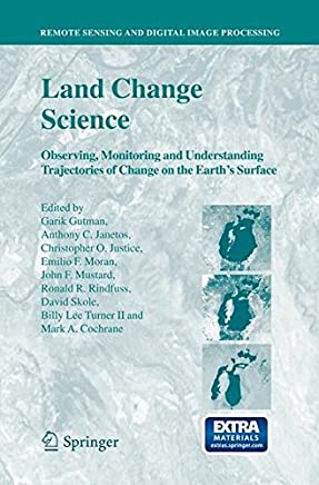 Land Change Science: Observing, Monitoring and Understanding Trajectories of Change on the Earths Surface