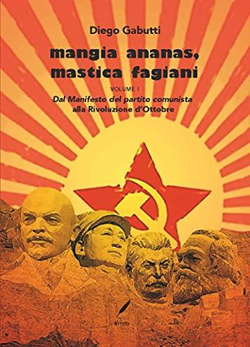 Mangia Ananas, mastica fagiani: Vol.1: Dal Manifesto del partito comunista alla rivoluzione d'ottobre