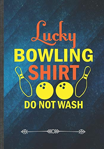 Lucky Bowling Shirt Do Not Wash: Funny Notebook/ Lined Journal Diary For Bowling Player Bowling Coach Girls Retro Bowling, Unique Special Inspirational Birthday Gift Idea, Popular B5 Size 110 Pages