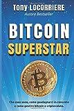 BITCOIN SUPERSTAR: Che cosa sono, come guadagnarci in concreto e come...