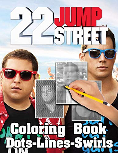 22 Jump Street Dots Lines Swirls Coloring Book: 22 Jump Street High-Quality An Adult Activity New Kind Book