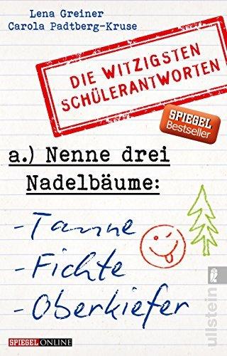 Nenne drei Nadelb?ume: Tanne, Fichte, Oberkiefer: Die witzigsten Sch?lerantworten by Lena Greiner;Carola Padtberg-Kruse(2015-09-11)