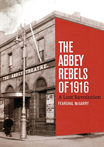 The Abbey Rebels of 1916: A Lost Revolution (English Edition)