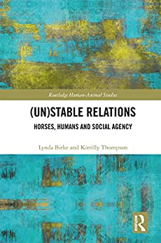 (Un)Stable Relations: Horses, Humans and Social Agency (Routledge Human-Animal Studies Series) by [Lynda Birke, Kirrilly Thompson]