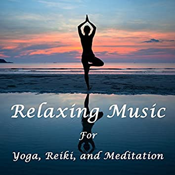 Relaxing and Healing Music for Yoga, Meditation, And Reiki