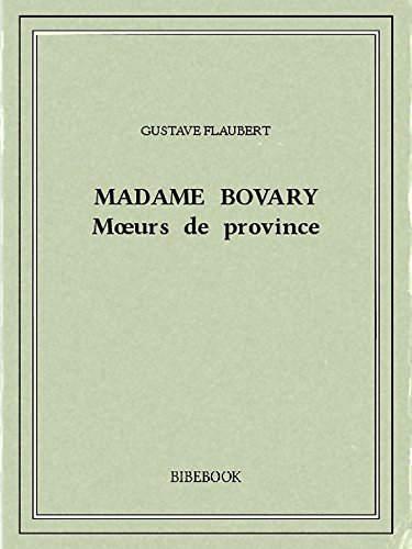 Madame Bovary — Mœurs de province (French Edition)