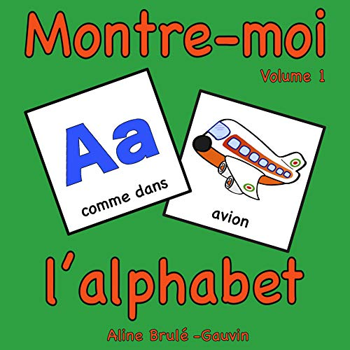 MONTRE-MOI L'ALPHABET: French Alphabet Book (English Edition)