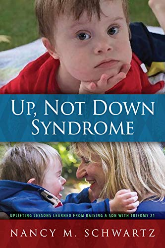 Up, Not Down Syndrome: Uplifting Lessons Learned from Raising a Son with Trisomy 21 (English Edition)