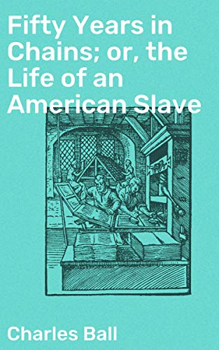 Fifty Years in Chains; or, the Life of an American Slave (English Edition)