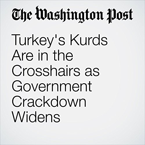 Turkey's Kurds Are in the Crosshairs as Government Crackdown Widens cover art
