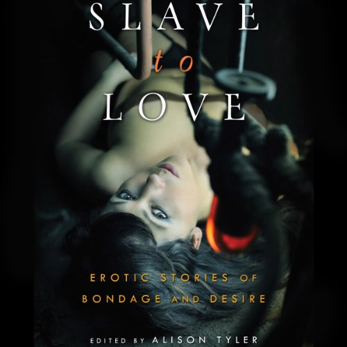 Slave to Love     Erotic Stories of Bondage and Desire              By:                                                                                                                                 Alison Tyler                               Narrated by:                                                                                                                                 Pinky Powell                      Length: 6 hrs and 56 mins     Not rated yet     Overall 0.0