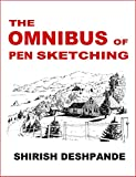 The Omnibus of Pen Sketching: Get, Set & Sketch like a Boss!