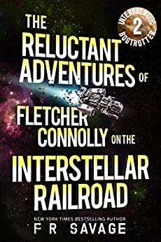 The Reluctant Adventures of Fletcher Connolly on the Interstellar Railroad Vol. 2: Intergalactic Bogtrotter by [Felix R. Savage]