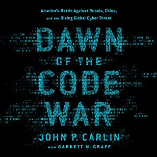 Dawn of the Code War     America's Battle Against Russia, China, and the Rising Global Cyber Threat              By:                                                                                                                                 John P. Carlin,                                                                                        Garrett M. Graff                               Narrated by:                                                                                                                                 Kevin Stillwell                      Length: 16 hrs and 59 mins     16 ratings     Overall 3.9