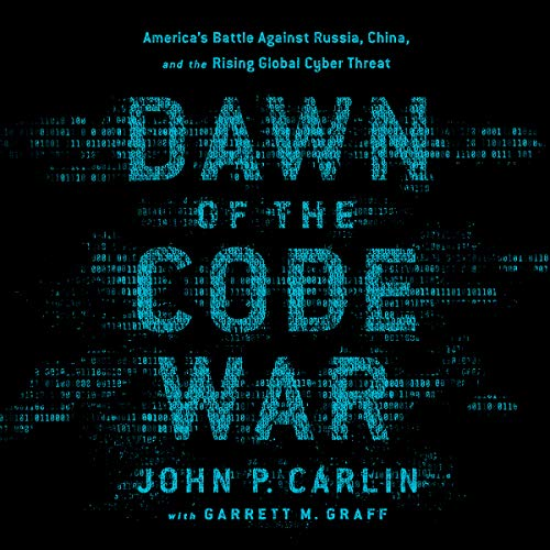 Dawn of the Code War     America's Battle Against Russia, China, and the Rising Global Cyber Threat              By:                                                                                                                                 John P. Carlin,                                                                                        Garrett M. Graff                               Narrated by:                                                                                                                                 Kevin Stillwell                      Length: 16 hrs and 59 mins     15 ratings     Overall 3.9
