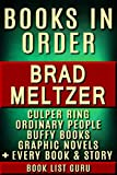 Brad Meltzer Books in Order: Culper Ring series, Ordinary People Change The World series (I Am Books), Buffy the Vampire Slayer series, graphic novels, ... and nonfiction. (Series Order Book 24)