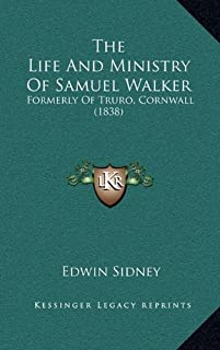 The Life And Ministry Of Samuel Walker: Formerly Of Truro, Cornwall (1838)