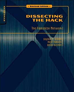 Dissecting the Hack: The F0rb1dd3n Network, Revised Edition by [Jayson E. Street, Kent Nabors, Brian Baskin, Marcus J. Carey]