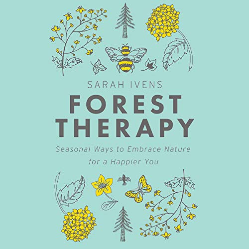 Forest Therapy     Seasonal Ways to Embrace Nature for a Happier You              Written by:                                                                                                                                 Sarah Ivens                               Narrated by:                                                                                                                                 Moira Quirk                      Length: 5 hrs and 45 mins     1 rating     Overall 5.0