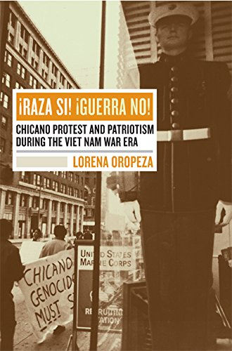 Raza Si, Guerra No: Chicano Protest and Patriotism during...