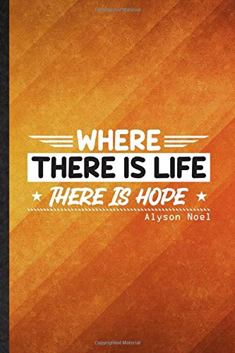 Where There Is Life There Is Hope Alyson Noel: Funny Blank Lined...