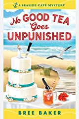 No Good Tea Goes Unpunished: A Beachfront Cozy Mystery (Seaside Café Mysteries Book 2) Kindle Edition