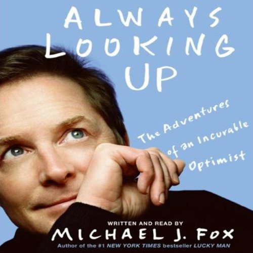 Always Looking Up     The Adventures of an Incurable Optimist              De :                                                                                                                                 Michael J. Fox                               Lu par :                                                                                                                                 Michael J. Fox                      Durée : 4 h et 32 min     Pas de notations     Global 0,0