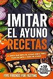 Imitar el ayuno recetas: La dieta que imita el ayuno (dieta FMD): Plan de dieta + guía de ayuno. Con más de 30 recetas y dosis exactas