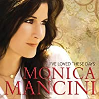 I've Loved These Days by Monica Mancini (2010-06-15)