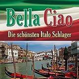 Bella Ciao - Die schönsten Italo Schlager