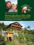 Permakultur für alle. Harmonisch leben und einfach gärtnern im Einklang mit der Natur