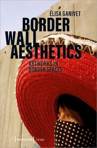 Border Wall Aesthetics: Artworks in Border Spaces