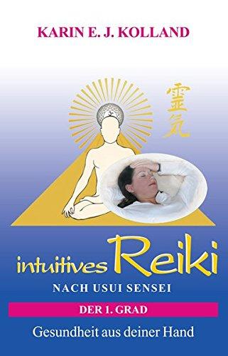 intuitives Reiki nach Usui Sensei der 1. Grad: Gesundheit aus deiner Hand
