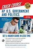 AP U.S. Government & Politics Crash Course, For the 2020 Exam, Book + Online: Get a Higher Score in Less Time (Advanced Placement (AP) Crash Course)