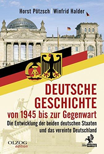 Deutsche Geschichte von 1945 bis zur Gegenwart: Die Entwicklung der beiden deutschen Staaten und das vereinte Deutschland (Olzog Edition)