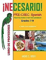 ¡Necesario! Pre-CSEC Spanish Grades 7-9 Practice Paper II for the Caribbean A Three-Year Workbook: Libro de Profesores