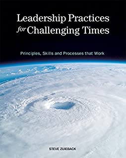 Leadership Practices for Challenging Times: Principles, Skills and Processes that Work