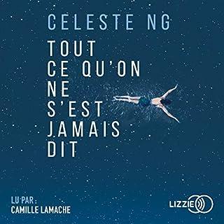 Tout ce qu'on ne s'est jamais dit                   De :                                                                                                                                 Celeste Ng                               Lu par :                                                                                                                                 Camille Lamache                      Durée : 9 h     2 notations     Global 5,0