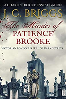 The Murder of Patience Brooke: Victorian London is full of dark secrets... (Charles Dickens Investigations Book 1) by [J. C. Briggs]