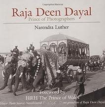 Raj Deen Dayal: Prince of Photographers