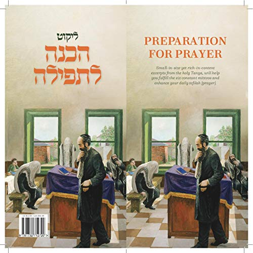PREPARATION FOR PRAYER: Small-in-size yet rich-incontent excerpts from the holy Tanya, will help you fulfill the six constant mitzvos and enhance your ... [prayer]. (LIKUT HACHANAH L'TEFILAH Book 1)